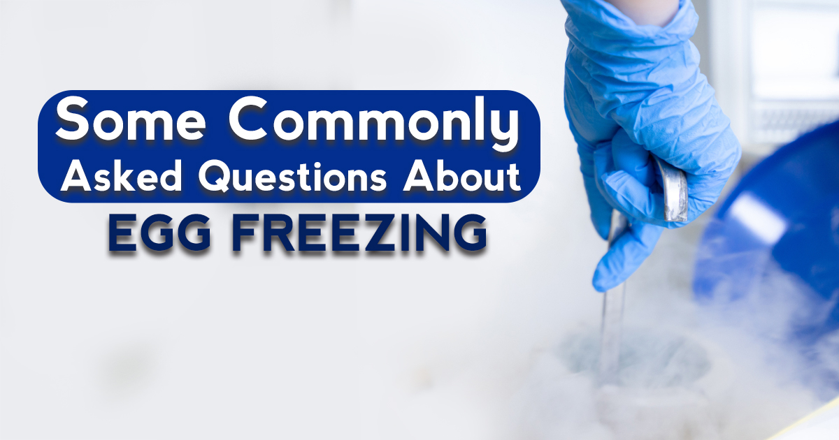 Some Commonly Asked Questions About Egg Freezing